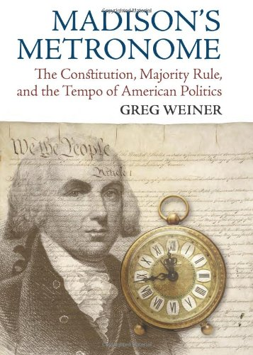 Price comparison product image Madison's Metronome: The Constitution, Majority Rule, and the Tempo of American Politics (American Political Thought)