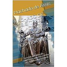 MACHADO DE ASSIS: TREZE MELHORES CONTOS (COM NOTAS EXPLICATIVAS): Seleção, introdução, apresentação dos contos e notas de Ivo Korytowski