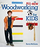 The All-New Woodworking for Kids by Kevin McGuire (2008-07-02)
