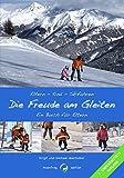 Die Freude am Gleiten: Kinderleichtes Skifahren Eltern - Kind - Skifahren
