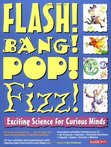 Download Flash! Bang! Pop! Fizz!: Exciting Science for Curious Minds PDF