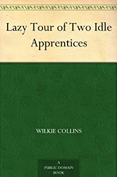 Lazy Tour of Two Idle Apprentices by [Dickens, Charles, Wilkie Collins]