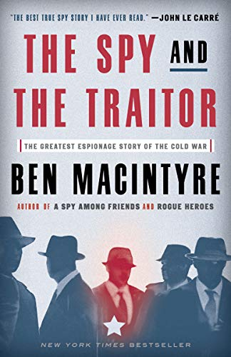 The Spy and the Traitor: The Greatest Espionage Story of the Cold War by [Macintyre, Ben]