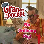 Grandpa in My Pocket: No Ordinary Pig | Mellie Buse,Ben Baker