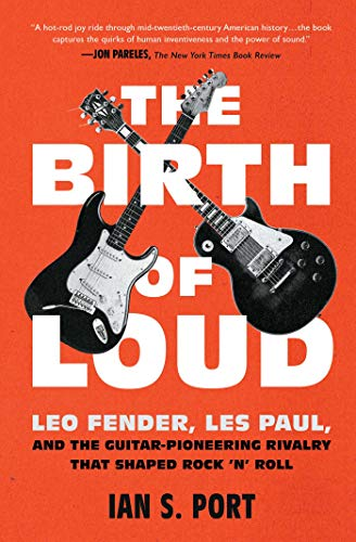 The Birth of Loud: Leo Fender, Les Paul, and the Guitar-Pioneering Rivalry That Shaped Rock 'n' Roll