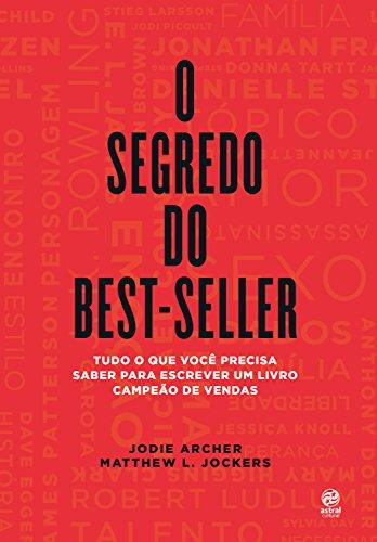 O segredo do best-seller: Tudo o que você precisa saber para escrever um livro campeão de vendas