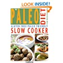 The Paleo Diet For Beginners Slow Cooker Recipe Book: Gluten Free, Everyday Essential Slow Cooker Paleo Recipes For Beginners or How To Get Started With A Paleolithic Diet