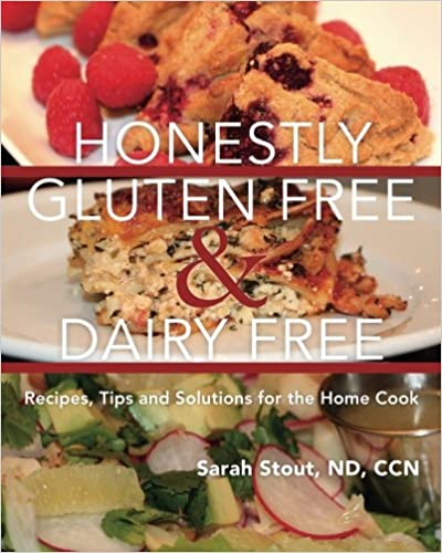 Honestly Gluten Free & Dairy Free: Recipes, Tips and Solutions for the Home Cook