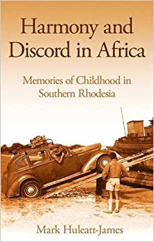 Harmony and Discord in Africa: Memories of Childhood in Southern Rhodesia