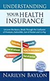 img - for Understanding Your Health Insurance: Uncover the Basics, Break Through the Confusion of Premium, Deductible, Out-of-Pocket, and Copay book / textbook / text book