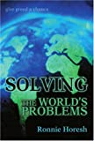 Solving the World's Problems, Ronnie Horesh, 0595339611
