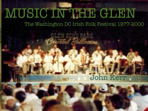 Music in the Glen: The Washington DC Irish Folk Festival 1977-2000