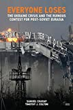 img - for Everyone Loses: The Ukraine Crisis and the Ruinous Contest for Post-Soviet Eurasia (Adelphi series) book / textbook / text book