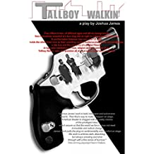 Tallboy Walkin': A Play