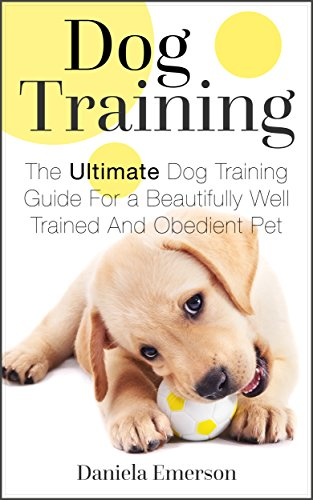 Tips Dog Training (DOG TRAINING: 37 Dog Training Tips For a Beautifully Well Trained And Obedient Dog And Puppy (Dog Training, Puppy Training, Dog Training Books))