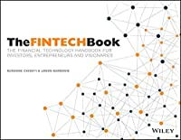 The FINTECH Book: The Financial Technology Handbook for Investors, Entrepreneurs and Visionaries Front Cover