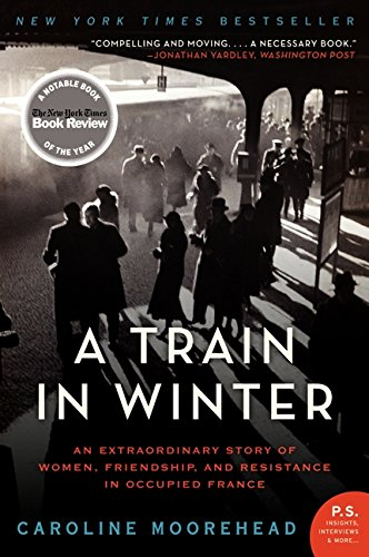 A Train in Winter: An Extraordinary Story of Women, Friendship, and Resistance in Occupied France (The Resistance Quartet) (Fight Against Terrorism In The United States)