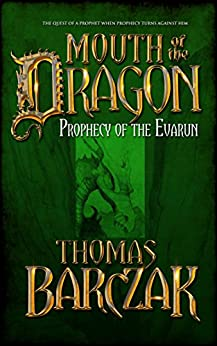 Mouth of the Dragon: Prophecy of the Evarun by [Barczak, Thomas]