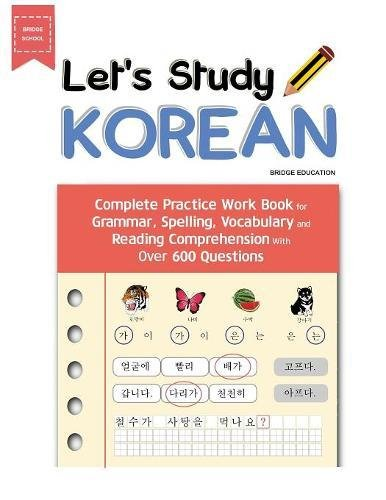 Lets Study Korean  Complete Practice Work Book For Grammar  Spelling  Vocabulary And Reading Comprehension With Over 600 Questions