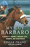 My Guy Barbaro, Edgar Prado and John Eisenberg, 0061464198