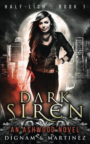 Dark Siren: An Ashwood Urban Fantasy (Half-Lich) (Volume 1)