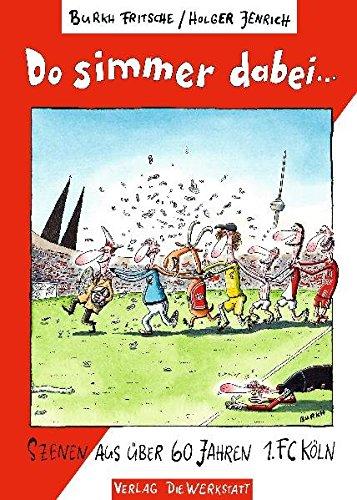 Do simmer dabei: Szenen aus über 60 Jahren 1. FC Köln