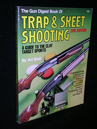 The Gun Digest Book of Trap & Skeet Shooting: A Guide to the Clay Target Sports