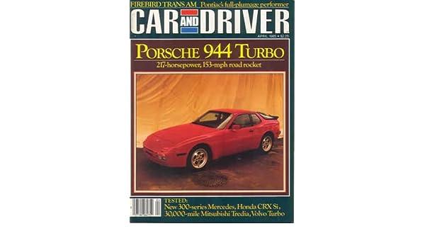 Car and Driver Magazine - Porsche 944 Turbo - Firebird Trans Am - New 300 Series Mercedes (April, 1985): Car and Driver Magazine: 0027100062752: Amazon.com: ...