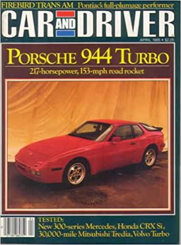 Car and Driver Magazine - Porsche 944 Turbo - Firebird Trans Am - New 300 Series Mercedes (April, 1985): Car and Driver Magazine: 0027100062752: Amazon.com: ...