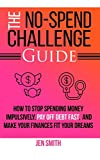 img - for The No-Spend Challenge Guide: How to Stop Spending Money Impulsively, Pay off Debt Fast, & Make Your Finances Fit Your Dreams book / textbook / text book