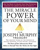 The Miracle Power of Your Mind: Includes The Powers of Your Suconscious Mind, how to Attract Money, Believe in Yourself, Fear Not, Riches Are Your Right, and Many More
