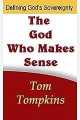 "The God Who Makes Sense: ""Defining God's Sovereignty"" Kindle Edition"