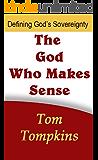 "The God Who Makes Sense: ""Defining God's Sovereignty"""