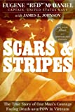 Scars and Stripes: The True Story of One Man's Courage Facing Death as a POW in Vietnam