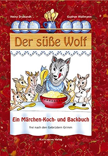 Der süsse Wolf: Märchen-, Koch- und Backbuch für Kinder