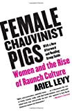 img - for Female Chauvinist Pigs: Women and the Rise of Raunch Culture book / textbook / text book