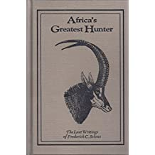Africa's Greatest Hunter: The Last Writings of Frederick C. Selous