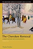 The Cherokee Removal: A Brief History with Documents (Bedford Cultural Editions Series)