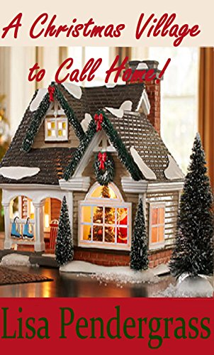 A Christmas Village to Call Home (Book I The Christmas Village Trilogy) by [Pendergrass, Lisa]