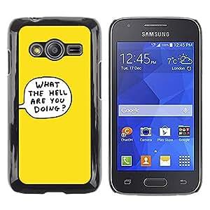 Be Good Phone Accessory // Dura Cáscara cubierta Protectora Caso Carcasa Funda de Protección para Samsung Galaxy Ace 4 G313 SM-G313F // What The Hell Thought Bubble Cartoon Yellow