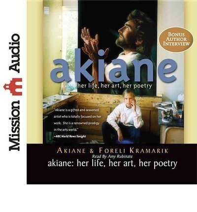 Akiane: Her Life, Her Art, Her Poetry (CD-Audio) - Common by Christianaudio