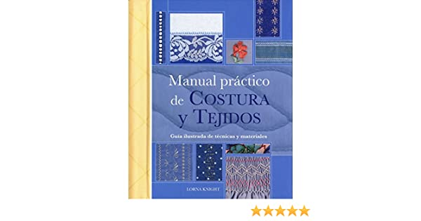 Manual practico de Costura y Tejidos/ Practical Manual Of Seam And Fabrics (Tiempo Libre) (Spanish Edition): Lorna Knight: 9788475564951: Amazon.com: Books