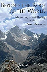 Beyond the Roof of the World: Music, Prayer, and Healing in the Pamir Mountains by Benjamin D. Koen (2011-06-17)