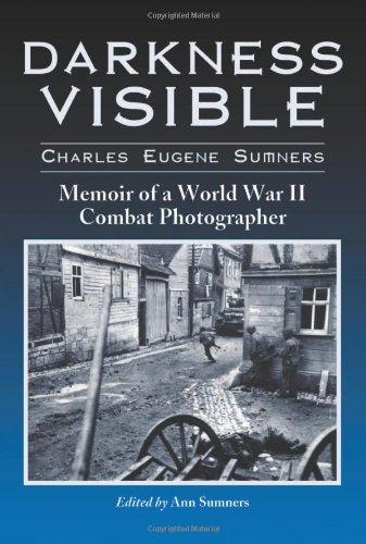Darkness Visible: Memoir of a World War II Combat Photographer