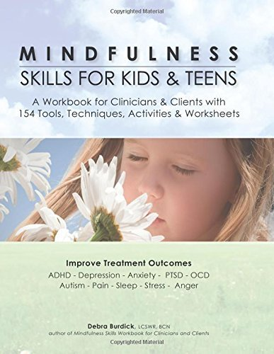 By Debra Burdick Mindfulness Skills for Kids & Teens: A Workbook for Clinicians & Clients with 154 Tools, Techniques, (Workbook) [Paperback]