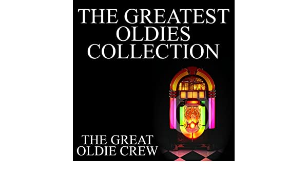 The Greatest Oldies Collection [Clean] by The Great Oldie Crew on