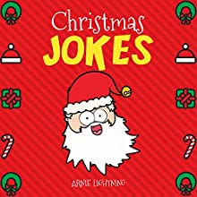Christmas Jokes: Funny and Hilarious Christmas Jokes and Riddles for Kids Audiobook by Arnie Lightning Narrated by Ryan Sitzberger