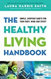The Healthy Living Handbook: Simple, Everyday Habits for Your Body, Mind and Spirit