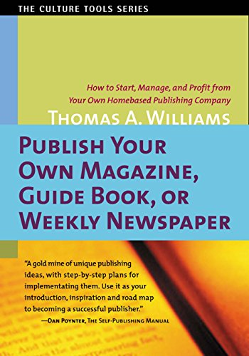 Publish Your Own Magazine, Guidebook, or Weekly Newspaper: How to Start, Manage, and Profit from Your Own Homebased Publishing (Own Magazine)