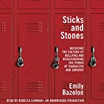 Sticks and Stones: Defeating the Culture of Bullying and Rediscovering the Power of Character and Empathy | Emily Bazelon